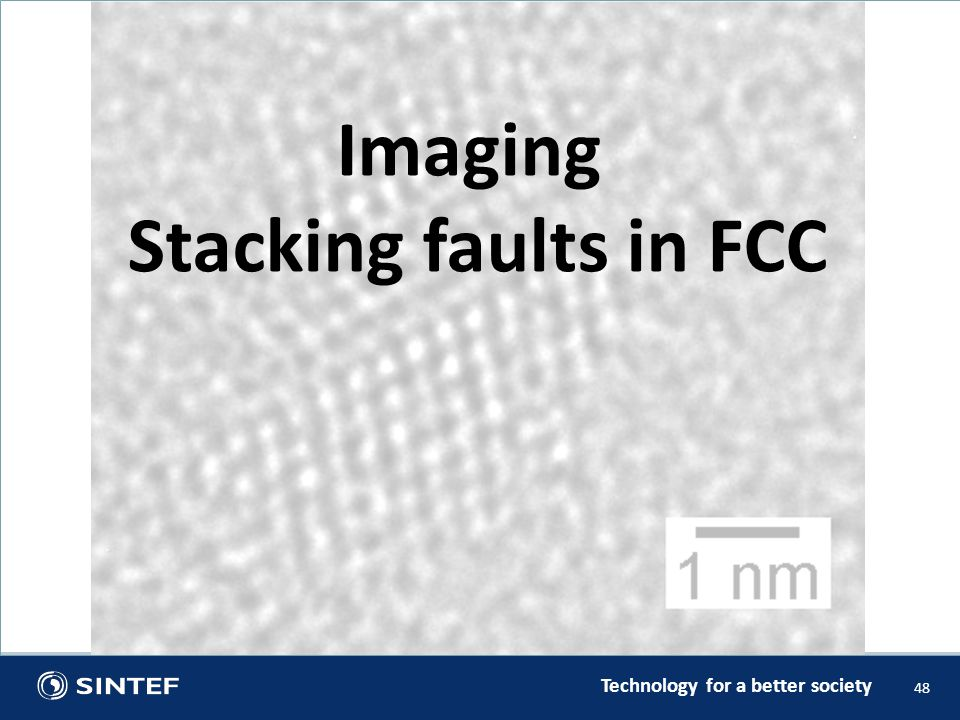 Technology for a better society 48 Imaging Stacking faults in FCC