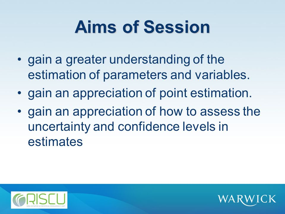Aims of Session gain a greater understanding of the estimation of parameters and variables.