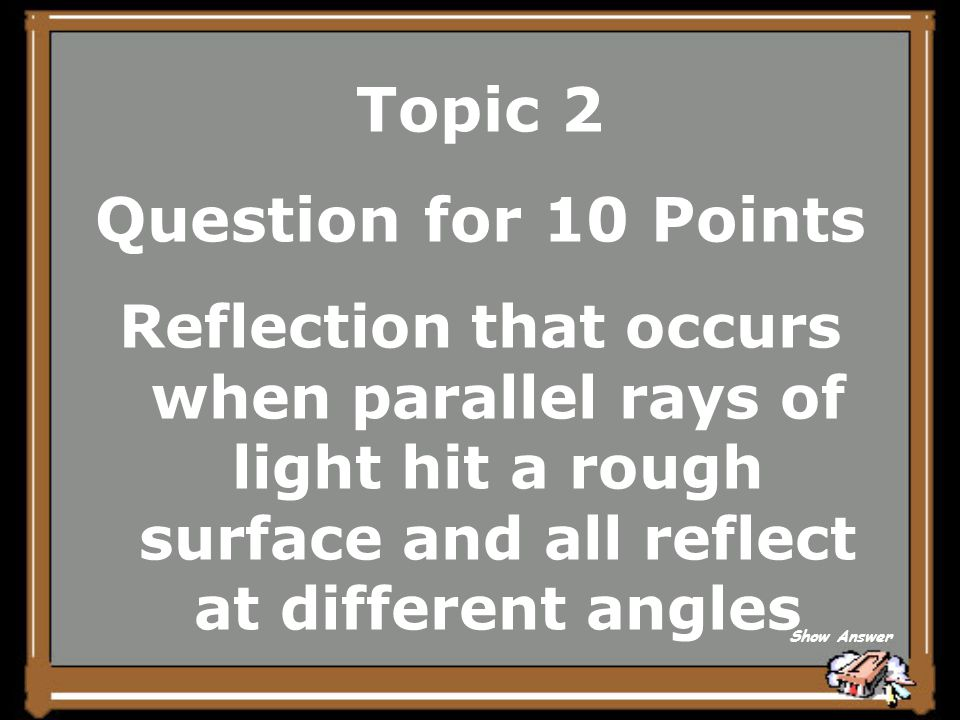 Topic 2 Answer for 5 Points What is regular reflection Back to Board