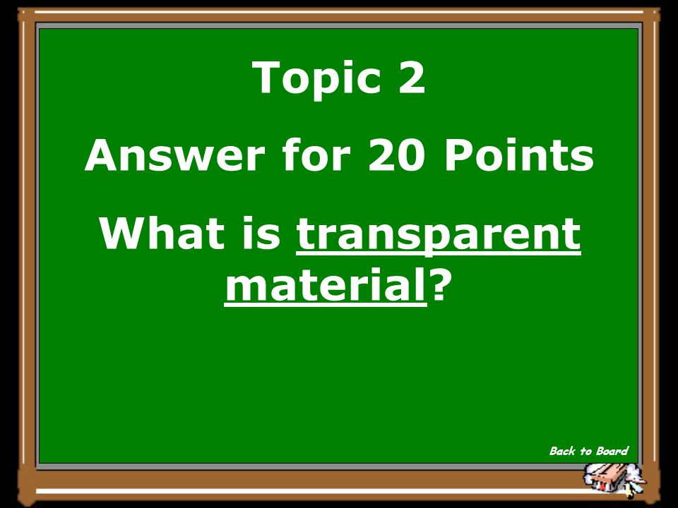 Topic 2 Question for 20 Points This material transmits most of the light that strikes it; light passes right through without being scattered Show Answ