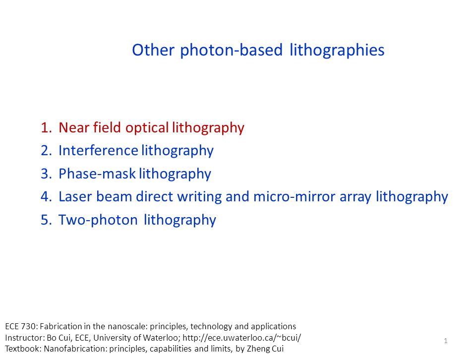 Other photon-based lithographies 1.Near field optical lithography 2.Interference lithography 3.Phase-mask lithography 4.Laser beam direct writing and micro-mirror array lithography 5.Two-photon lithography 32