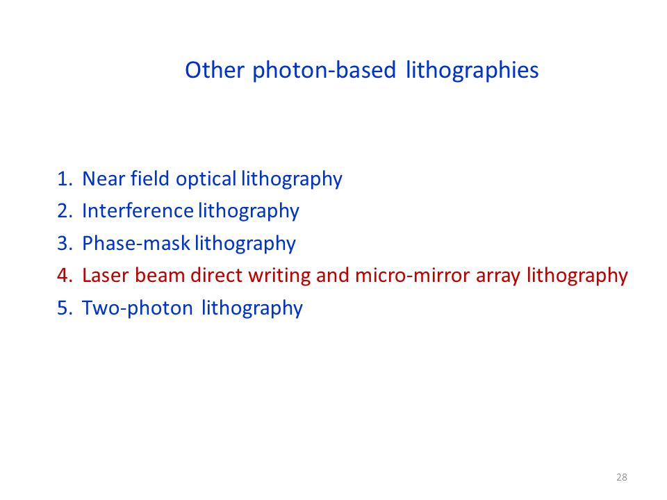 Other photon-based lithographies 1.Near field optical lithography 2.Interference lithography 3.Phase-mask lithography 4.Laser beam direct writing and micro-mirror array lithography 5.Two-photon lithography 28