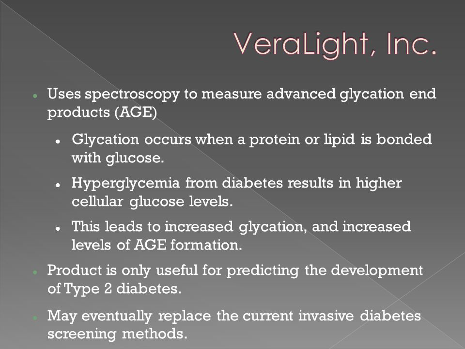 Uses spectroscopy to measure advanced glycation end products (AGE) Glycation occurs when a protein or lipid is bonded with glucose. Hyperglycemia from
