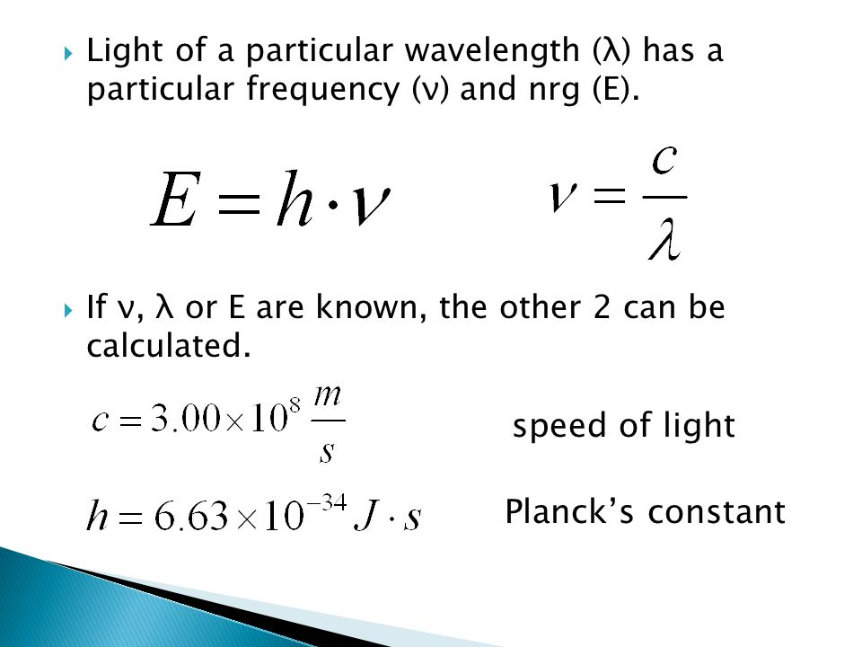  Light of a particular wavelength (λ) has a particular frequency (ν) and nrg (E).