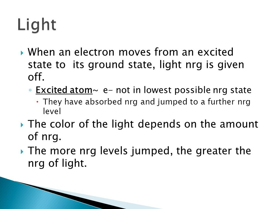  When an electron moves from an excited state to its ground state, light nrg is given off.