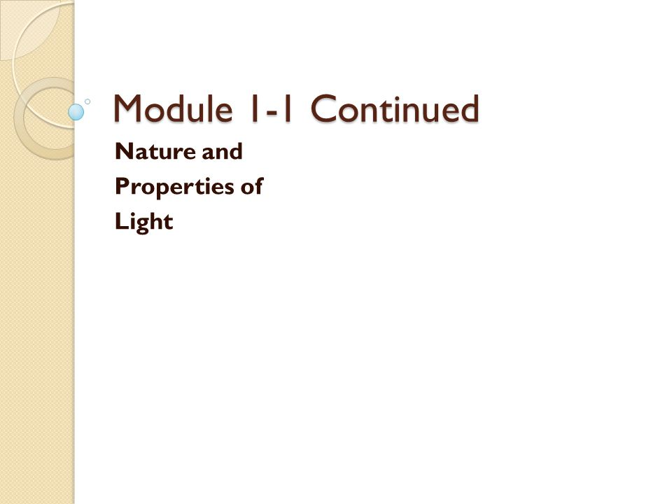Module 1-1 Continued Nature and Properties of Light