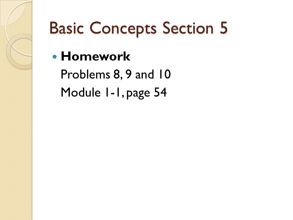 Basic Concepts Section 5 Homework Problems 8, 9 and 10 Module 1-1, page 54