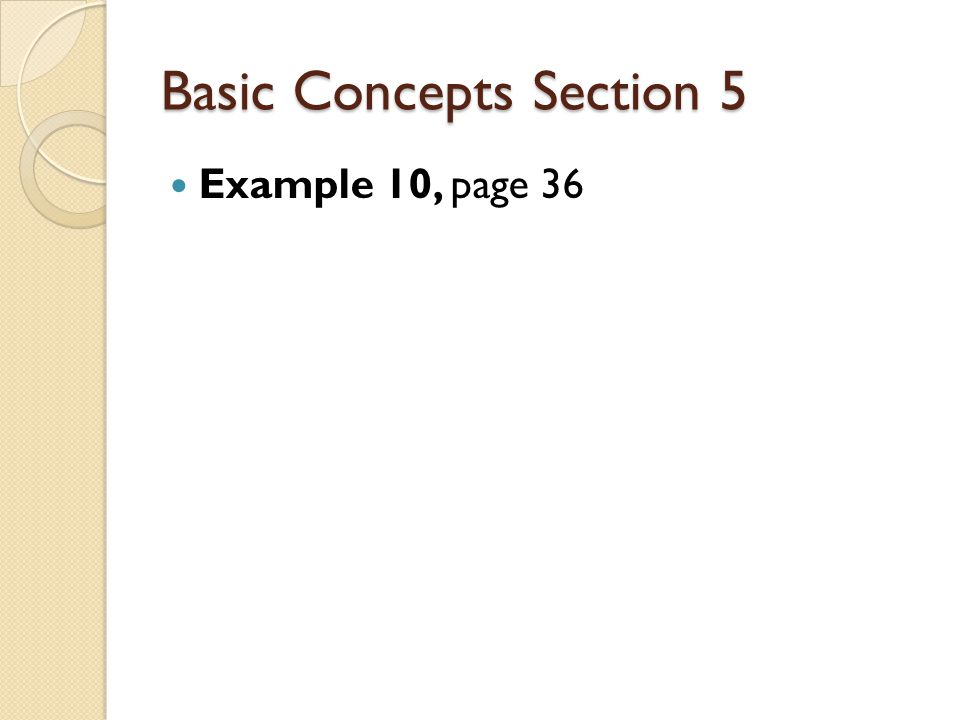 Basic Concepts Section 5 Example 10, page 36