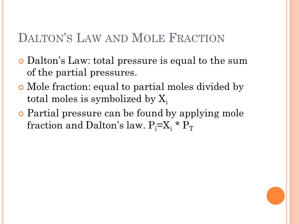 D ALTON ' S L AW AND M OLE F RACTION Dalton's Law: total pressure is equal to the sum of the partial pressures.
