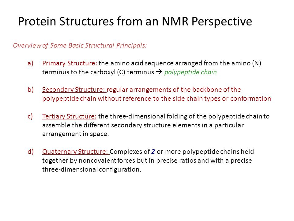 Protein Structures from an NMR Perspective Overview of Some Basic Structural Principals: a)Primary Structure: the amino acid sequence arranged from th