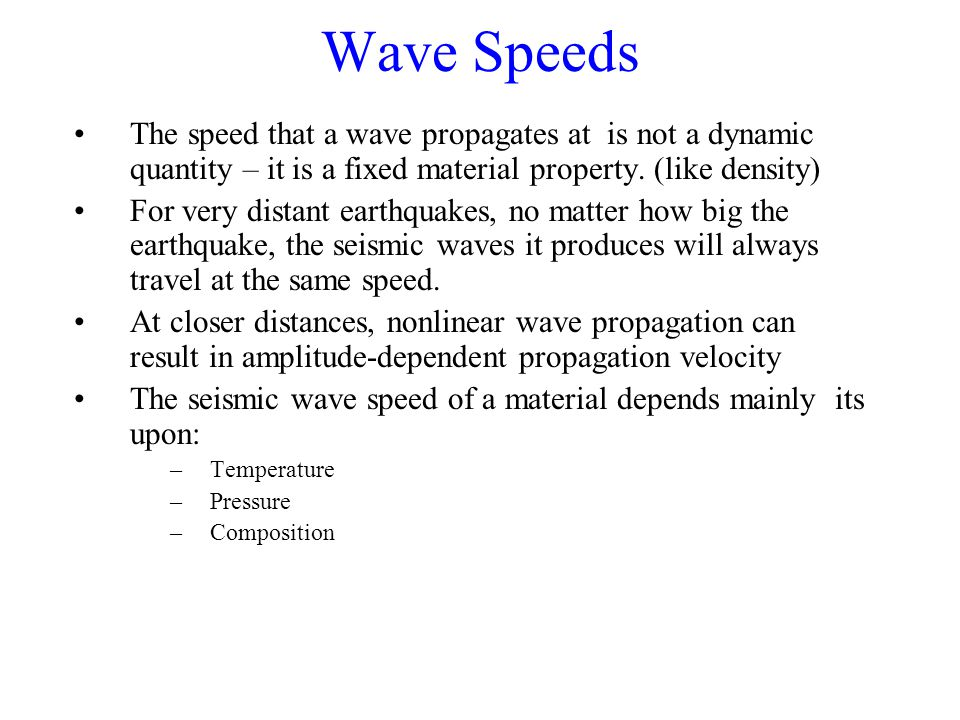 Wave Speeds The speed that a wave propagates at is not a dynamic quantity – it is a fixed material property.