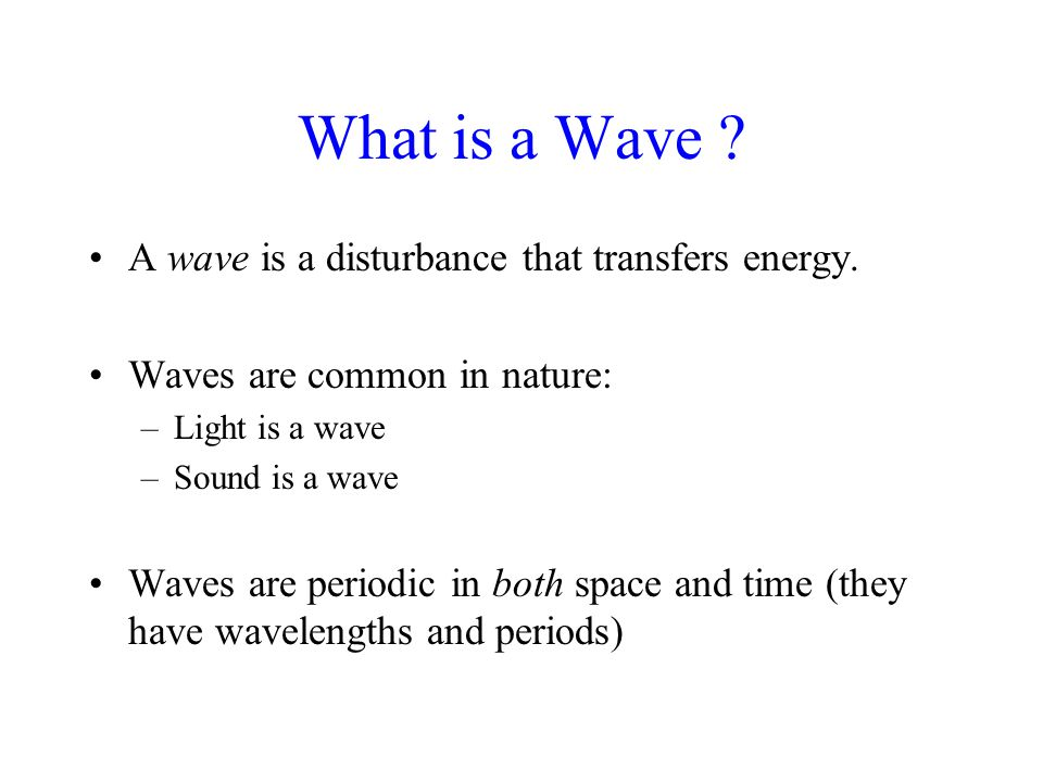 What is a Wave . A wave is a disturbance that transfers energy.
