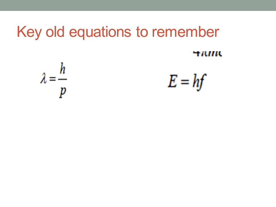 Key old equations to remember