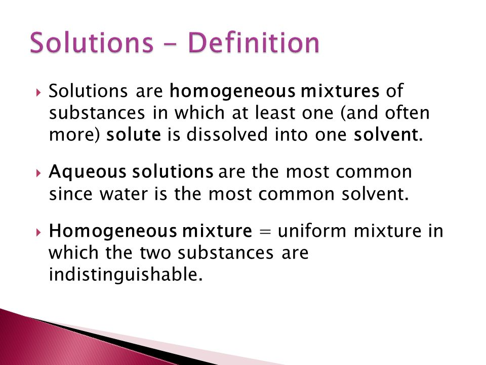  Solutions are homogeneous mixtures of substances in which at least one (and often more) solute is dissolved into one solvent.  Aqueous solutions ar