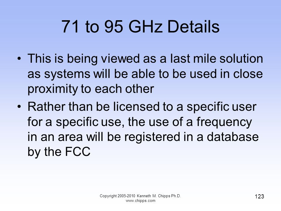 71 to 95 GHz Details This is being viewed as a last mile solution as systems will be able to be used in close proximity to each other Rather than be l