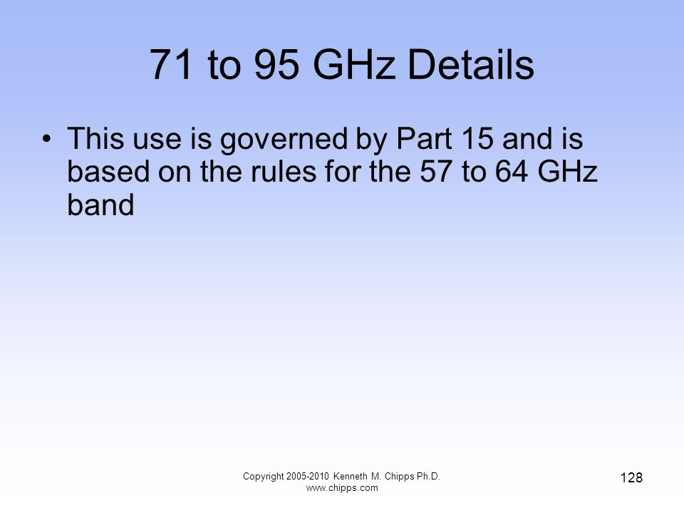 71 to 95 GHz Details This use is governed by Part 15 and is based on the rules for the 57 to 64 GHz band Copyright 2005-2010 Kenneth M. Chipps Ph.D. w