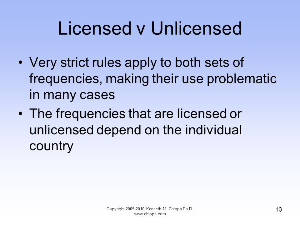 Licensed v Unlicensed Very strict rules apply to both sets of frequencies, making their use problematic in many cases The frequencies that are license