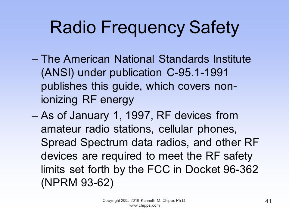 Radio Frequency Safety –The American National Standards Institute (ANSI) under publication C-95.1-1991 publishes this guide, which covers non- ionizin