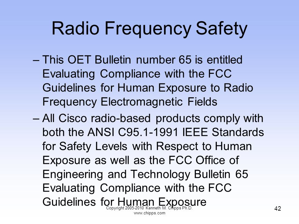 Radio Frequency Safety –This OET Bulletin number 65 is entitled Evaluating Compliance with the FCC Guidelines for Human Exposure to Radio Frequency El