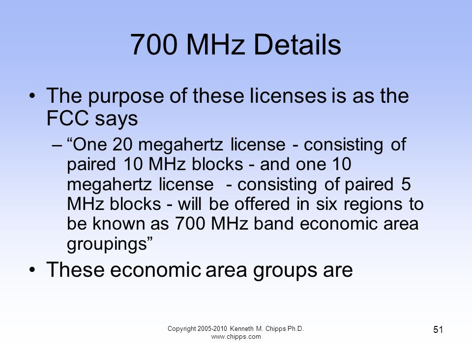 "700 MHz Details The purpose of these licenses is as the FCC says –""One 20 megahertz license - consisting of paired 10 MHz blocks - and one 10 megahert"