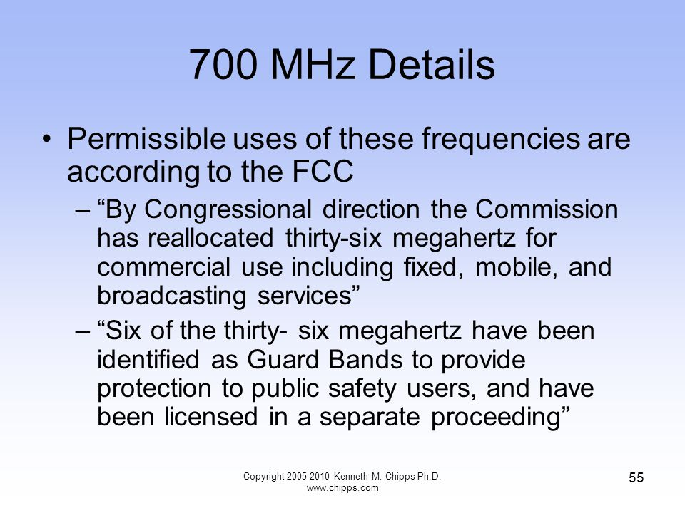 "700 MHz Details Permissible uses of these frequencies are according to the FCC –""By Congressional direction the Commission has reallocated thirty-six"