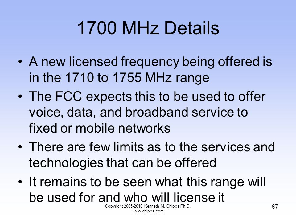 1700 MHz Details A new licensed frequency being offered is in the 1710 to 1755 MHz range The FCC expects this to be used to offer voice, data, and bro