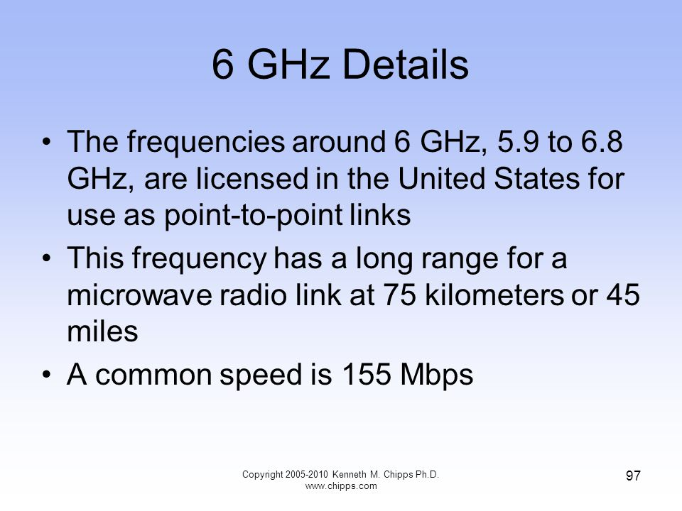 6 GHz Details The frequencies around 6 GHz, 5.9 to 6.8 GHz, are licensed in the United States for use as point-to-point links This frequency has a lon