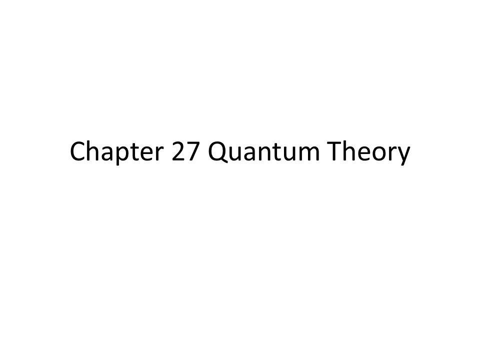 Chapter 27 Quantum Theory