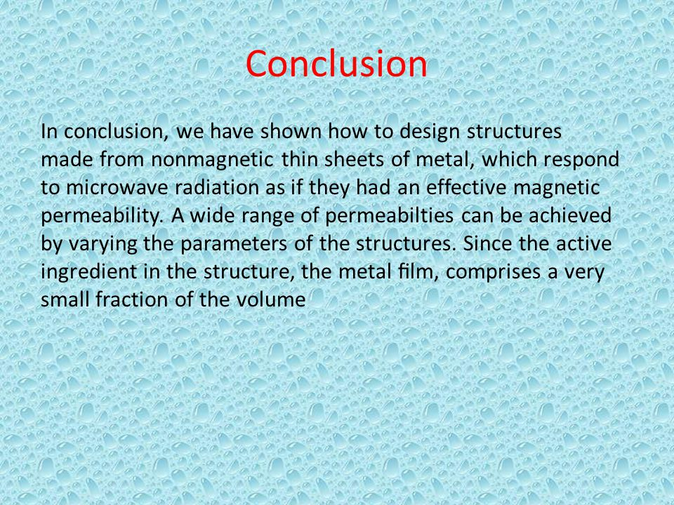 Conclusion In conclusion, we have shown how to design structures made from nonmagnetic thin sheets of metal, which respond to microwave radiation as i