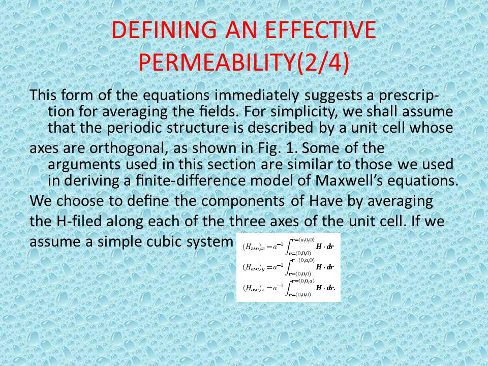 DEFINING AN EFFECTIVE PERMEABILITY(2/4) This form of the equations immediately suggests a prescrip- tion for averaging the fields. For simplicity, we s