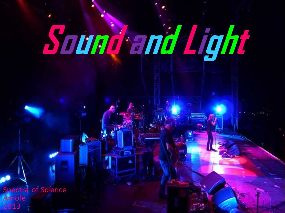 Sound and LightSound and Light Spectra of Science Amole 2013