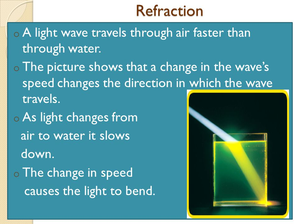 Refraction o A light wave travels through air faster than through water.