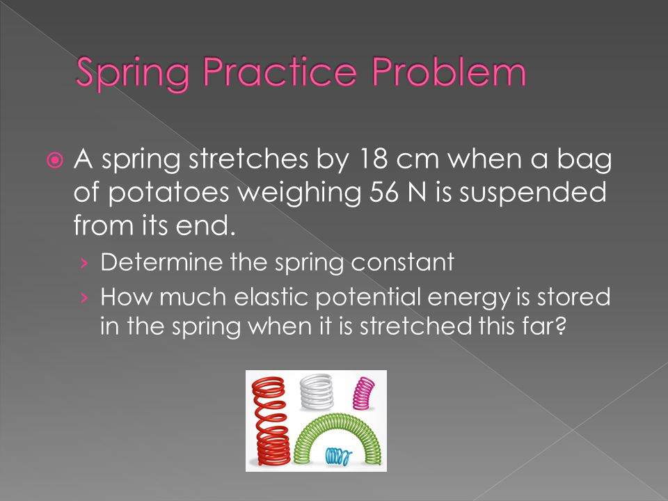  A spring stretches by 18 cm when a bag of potatoes weighing 56 N is suspended from its end. › Determine the spring constant › How much elastic poten
