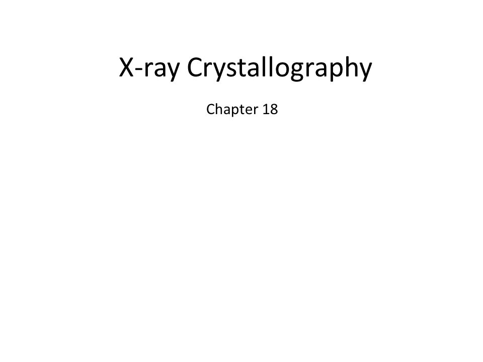 X-ray Crystallography Chapter 18