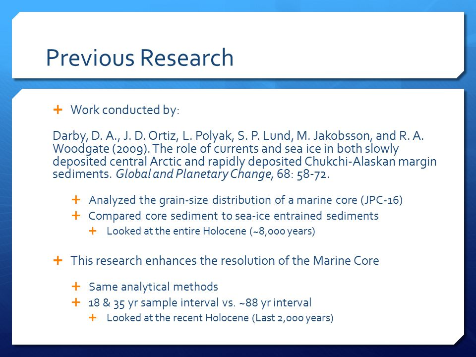 Purpose of Study  Characterize marine sedimentation at a higher resolution  Identify how atmospheric climate is related to patterns of sedimentation in the western Arctic Basin  Aid in a better understanding of the distribution and circulation of sea-ice related to atmospheric patterns  Data reflects natural variability