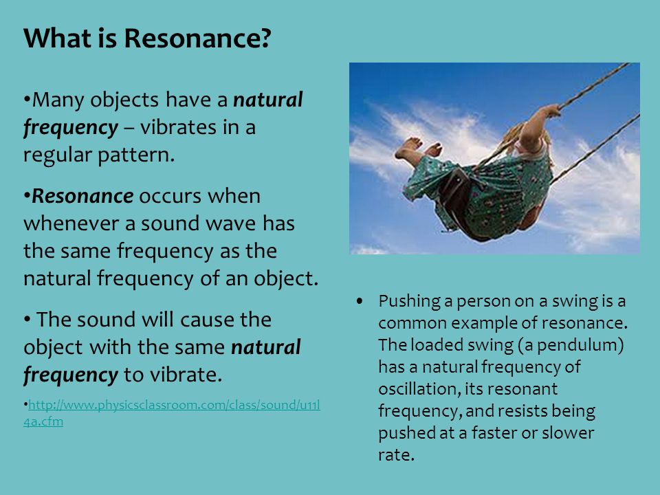 What is Resonance? Many objects have a natural frequency – vibrates in a regular pattern. Resonance occurs when whenever a sound wave has the same fre