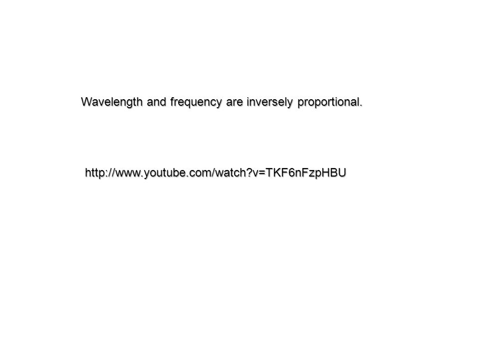 http://www.youtube.com/watch?v=TKF6nFzpHBU Wavelength and frequency are inversely proportional.