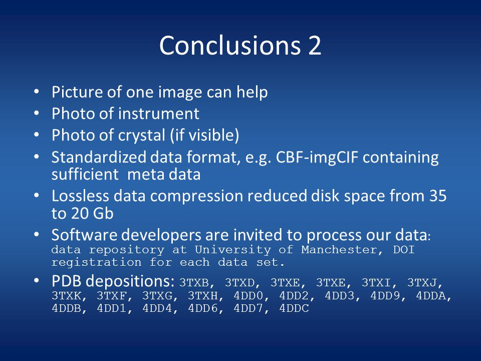 Conclusions 2 Picture of one image can help Photo of instrument Photo of crystal (if visible) Standardized data format, e.g.