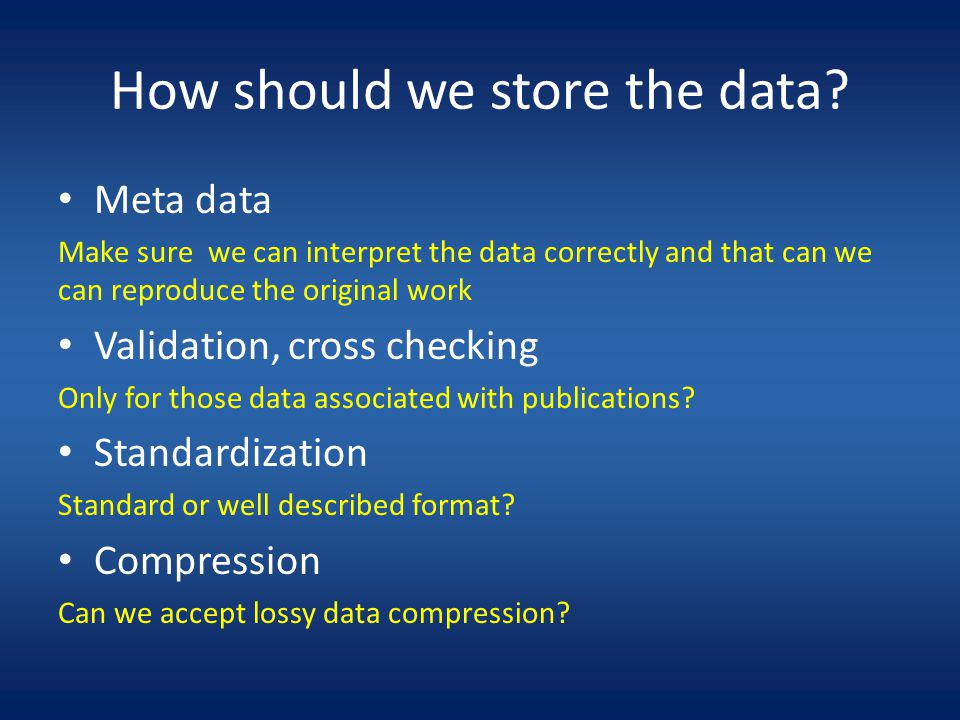 How should we store the data.