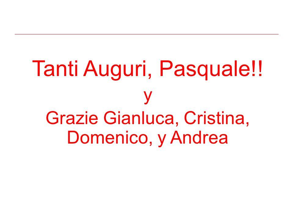Tanti Auguri, Pasquale!! y Grazie Gianluca, Cristina, Domenico, y Andrea