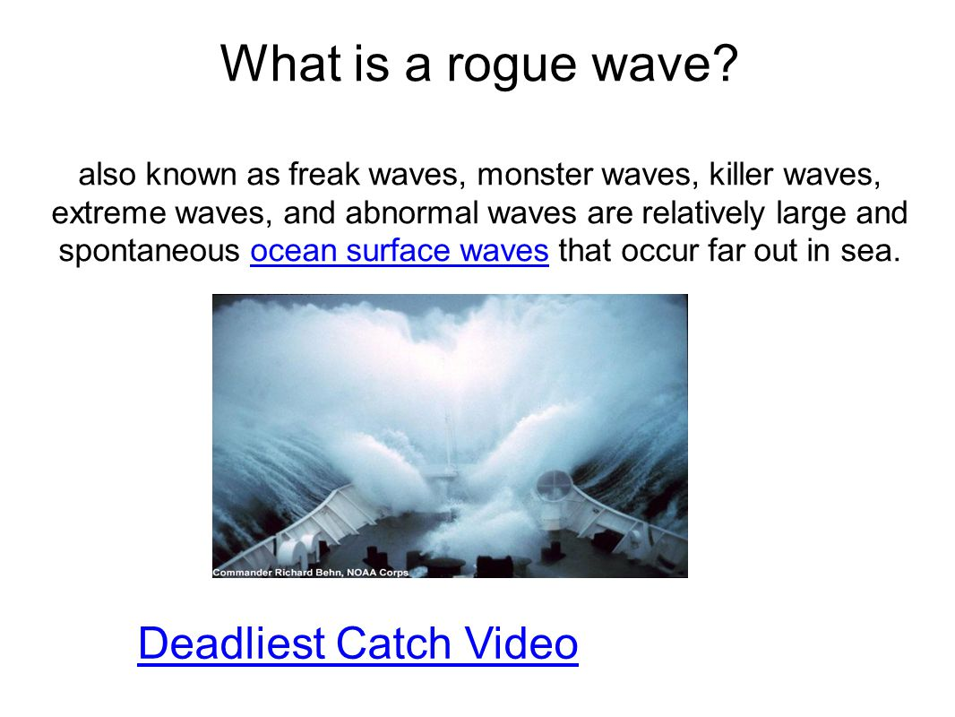What is a rogue wave? also known as freak waves, monster waves, killer waves, extreme waves, and abnormal waves are relatively large and spontaneous o