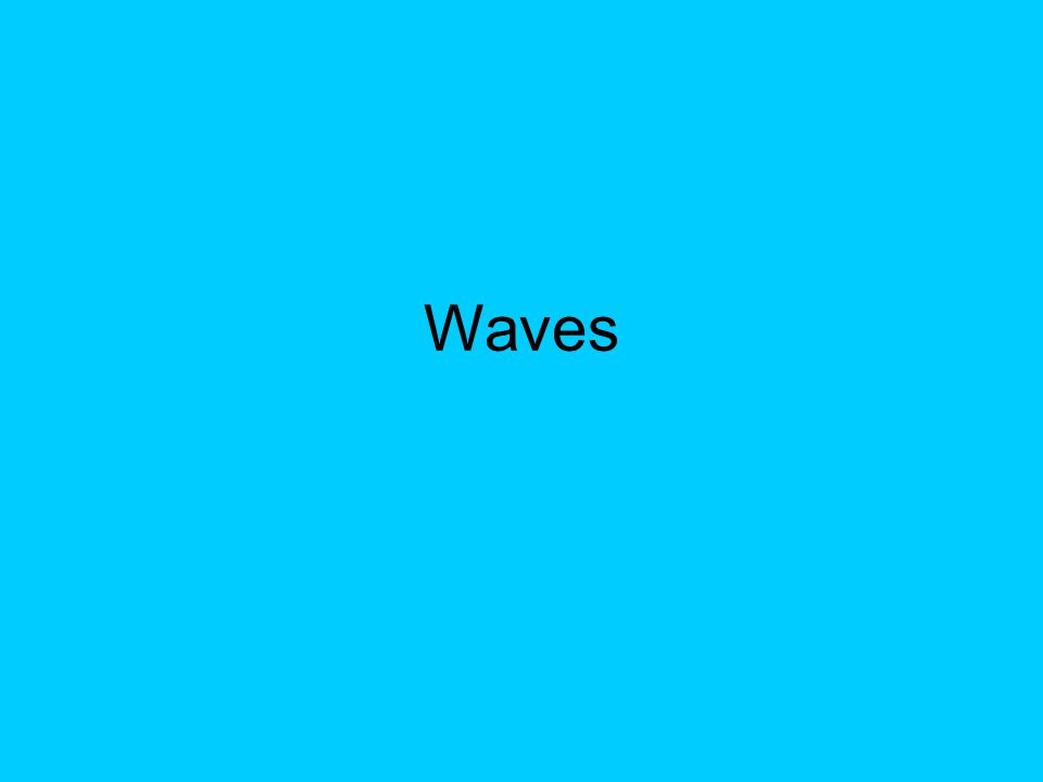 The Nature of Waves –What's in a Wave –Waves and Energy –Mechanical Waves