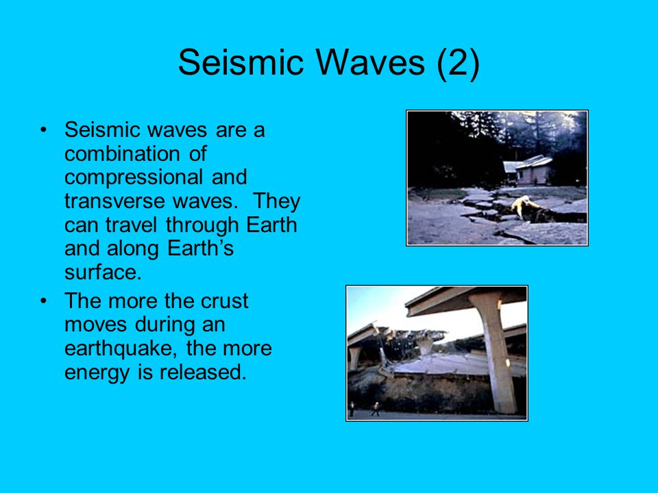 Seismic Waves (2) Seismic waves are a combination of compressional and transverse waves. They can travel through Earth and along Earth's surface. The