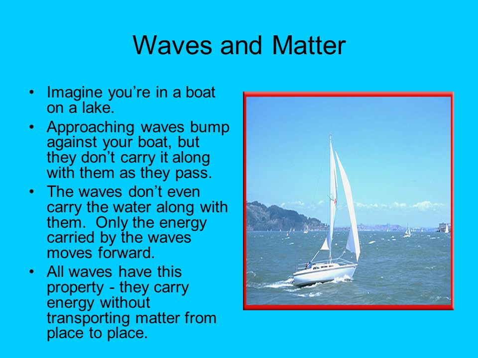 Making Waves A wave will travel only as long as it has energy to carry.