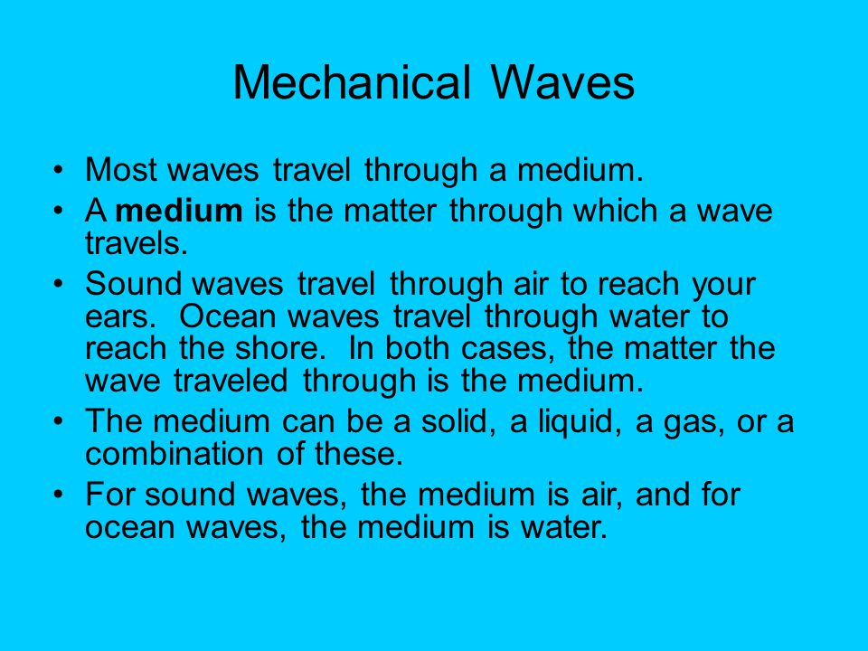 Mechanical Waves (2) Waves that require a medium are called mechanical waves.