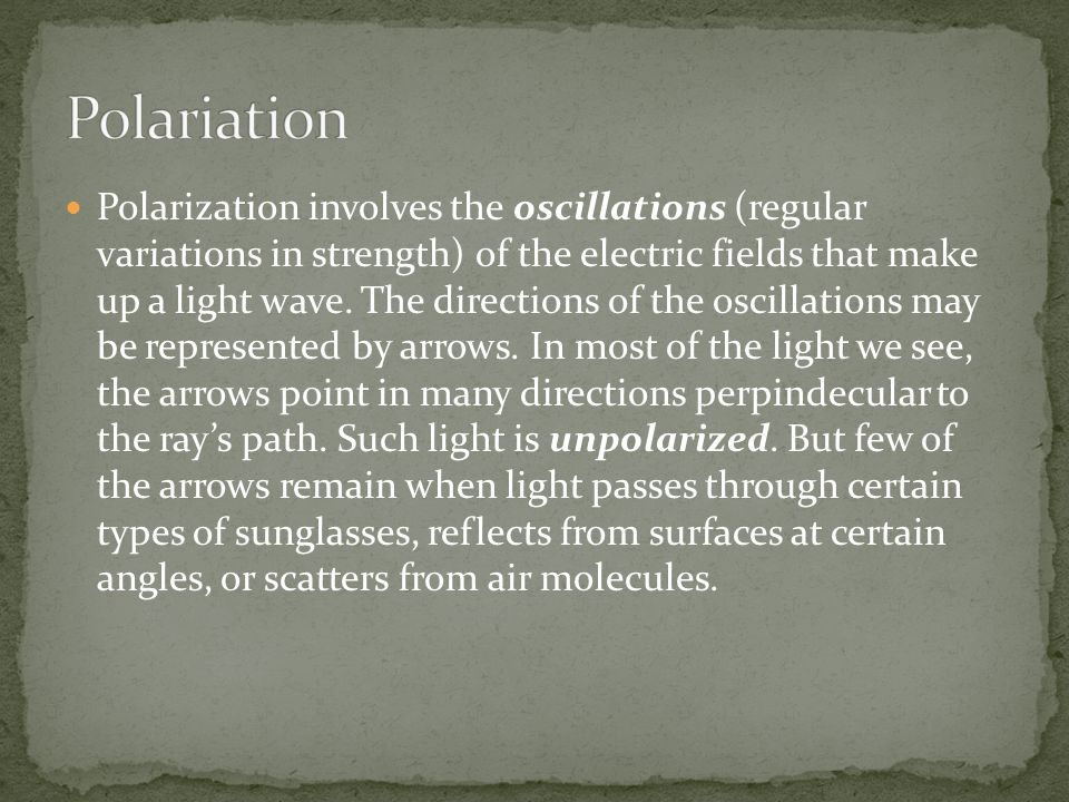Polarization involves the oscillations (regular variations in strength) of the electric fields that make up a light wave. The directions of the oscill