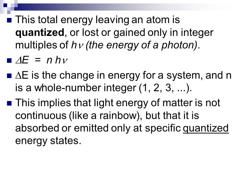 This total energy leaving an atom is quantized, or lost or gained only in integer multiples of h (the energy of a photon).  E = n h  E is the change