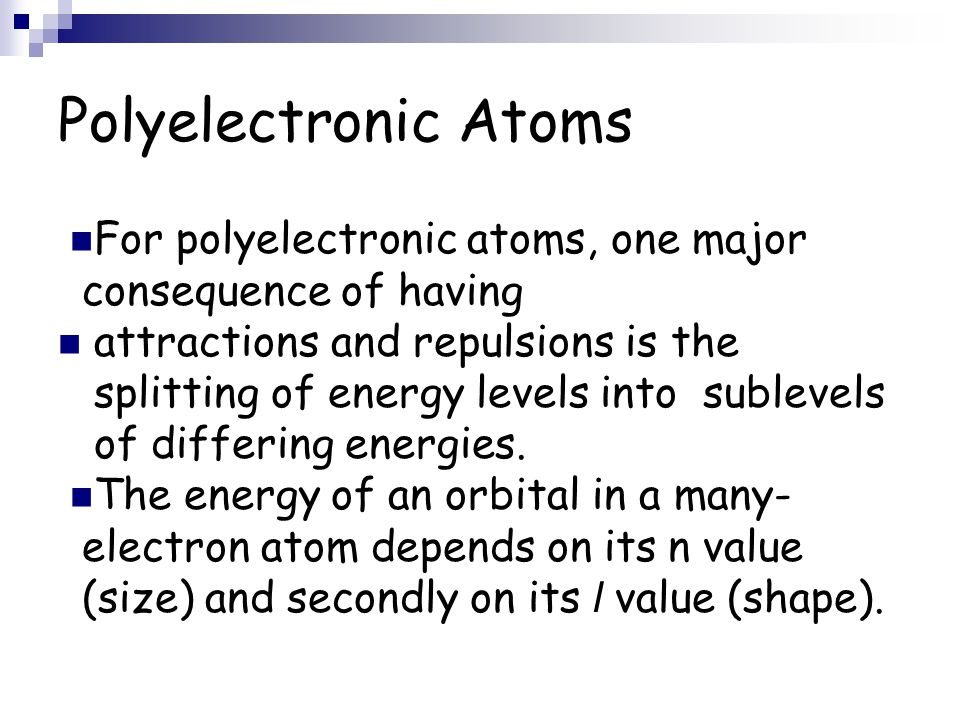 Polyelectronic Atoms For polyelectronic atoms, one major consequence of having attractions and repulsions is the splitting of energy levels into suble