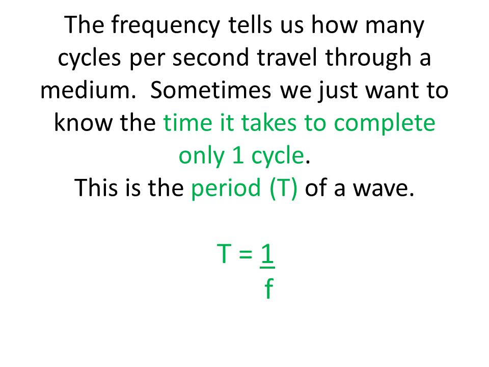 The frequency tells us how many cycles per second travel through a medium. Sometimes we just want to know the time it takes to complete only 1 cycle.