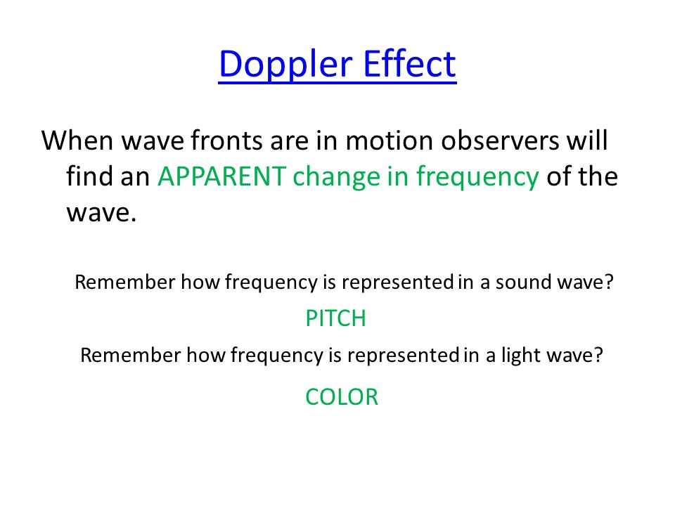 Doppler Effect When wave fronts are in motion observers will find an APPARENT change in frequency of the wave. Remember how frequency is represented i